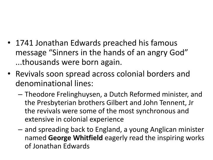 "1741 Jonathan Edwards preached his famous message ""Sinners in the hands of an angry God"" ...thousands were born again."