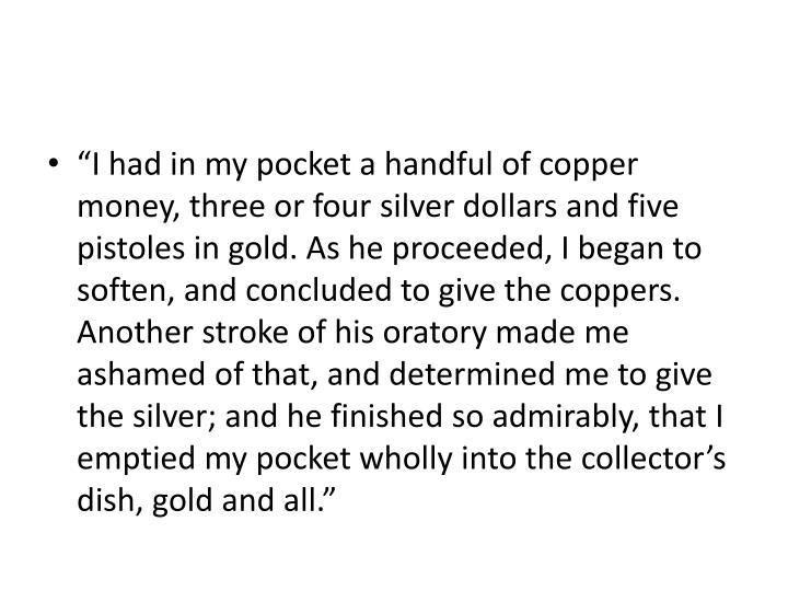 """I had in my pocket a handful of copper money, three or four silver dollars and five"