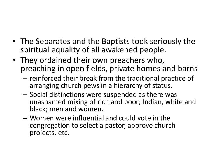The Separates and the Baptists took seriously the spiritual equality of all awakened people.