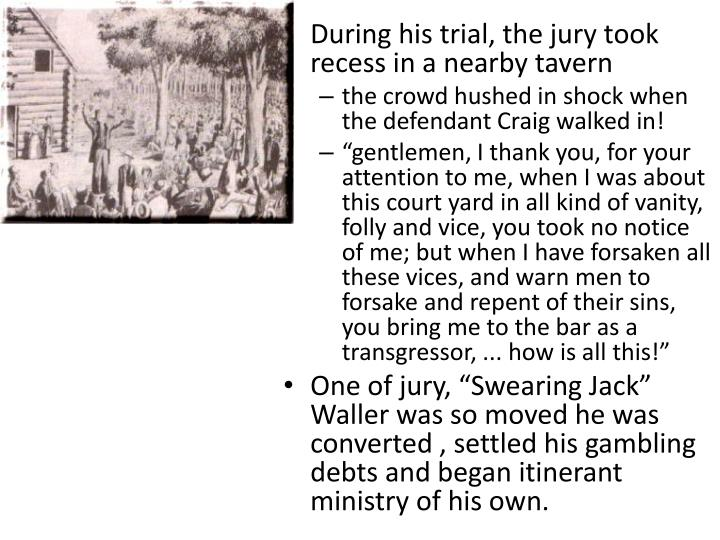During his trial, the jury took recess in a nearby tavern