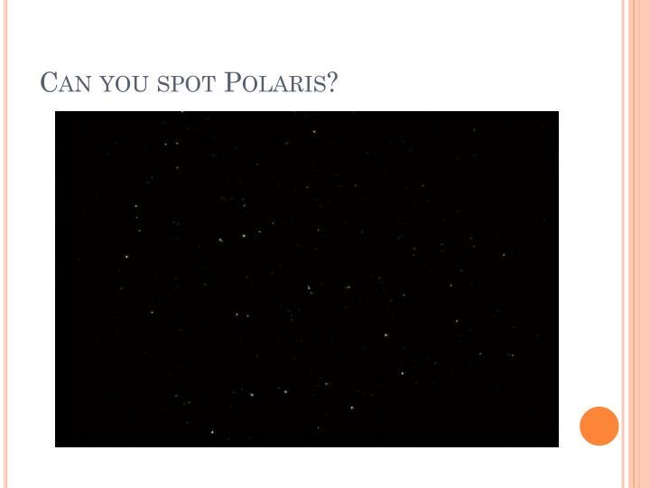 Can you spot Polaris?