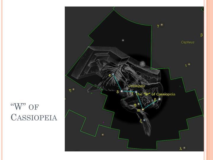 """""""W"""" of Cassiopeia"""