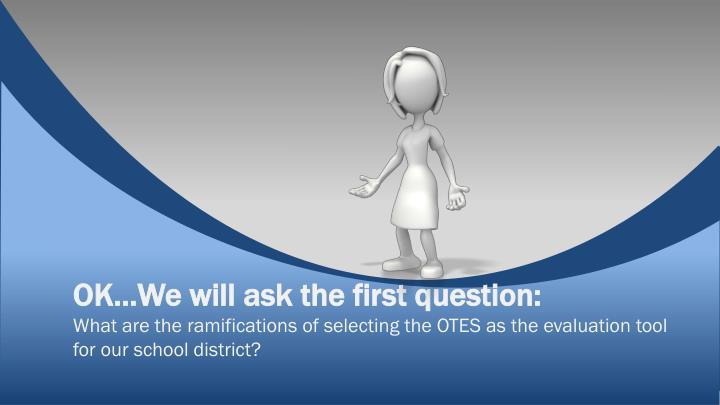 OK…We will ask the first question: