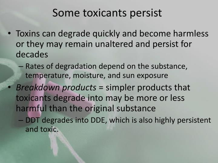 Some toxicants persist