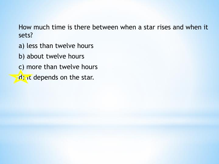How much time is there between when a star rises and when it sets?
