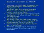 double slit experiment low intensity