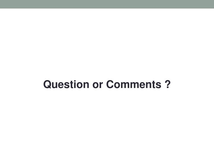 Question or Comments ?