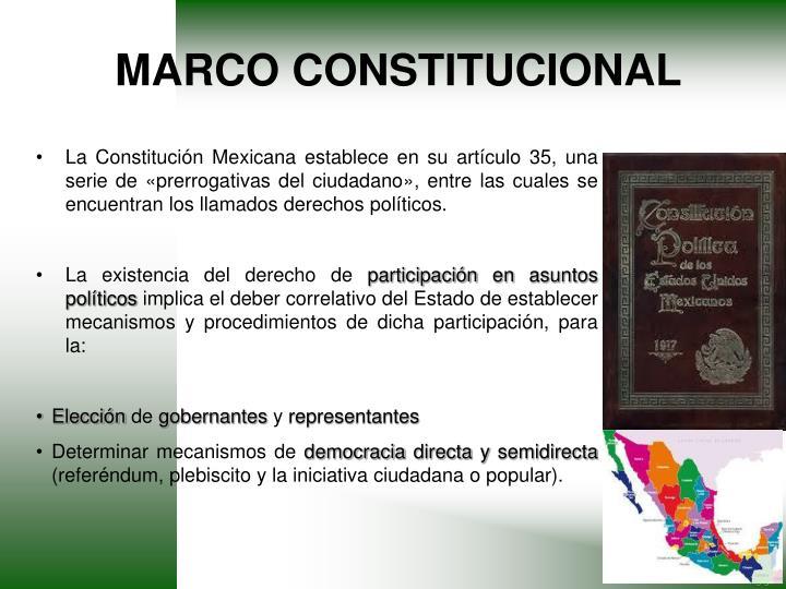 La Constitución Mexicana establece en su artículo 35, una serie de «prerrogativas del ciudadano», entre las cuales se encuentran los llamados derechos políticos