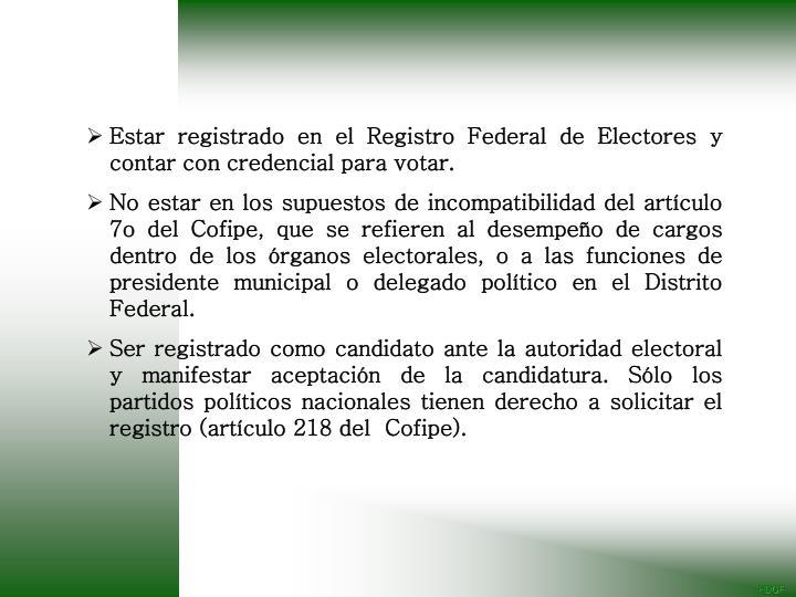 Estar registrado en el Registro Federal de Electores y contar con credencial para votar.