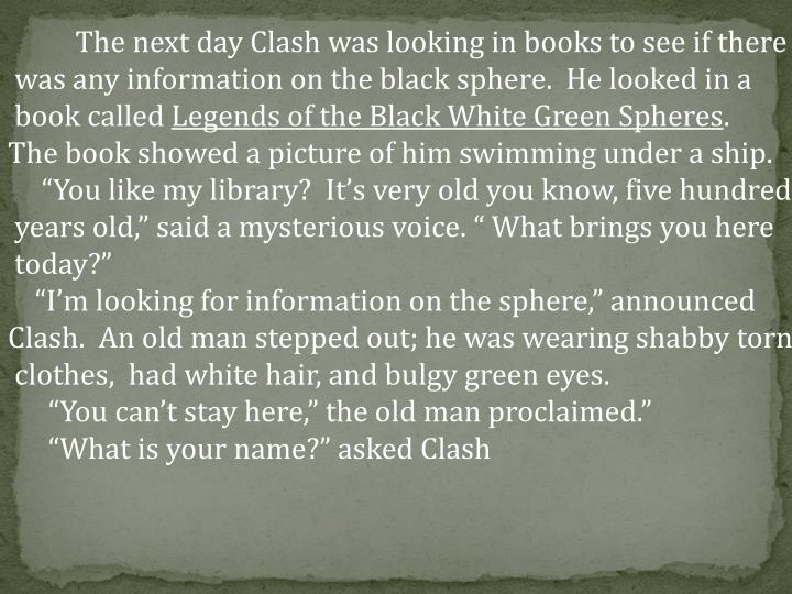 The next day Clash was looking in books to see if there