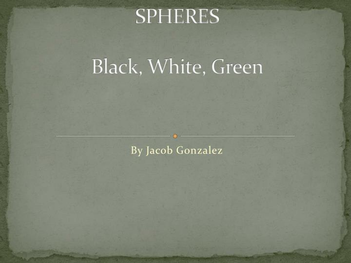Spheres black white green