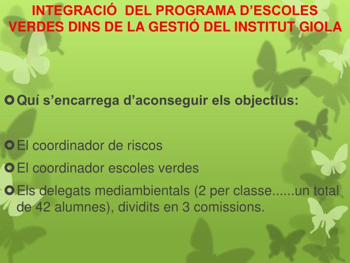 INTEGRACIÓ  DEL PROGRAMA D'ESCOLES VERDES DINS DE LA GESTIÓ DEL INSTITUT GIOLA