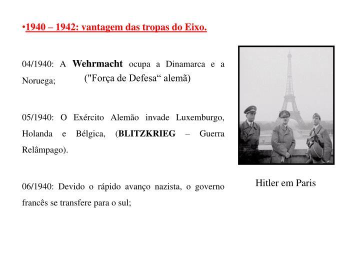 1940 – 1942: vantagem das tropas do Eixo.