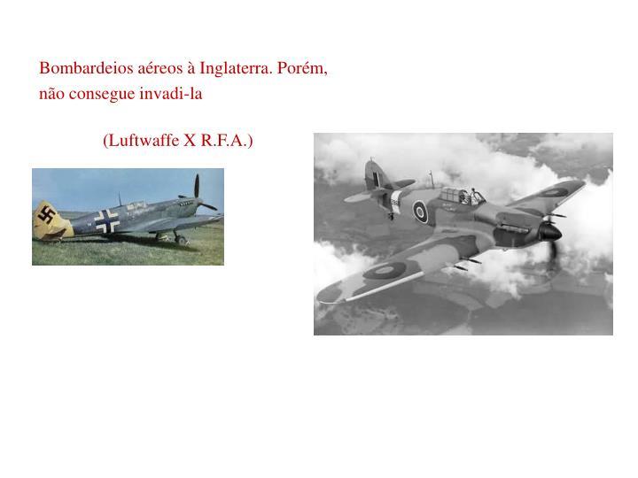 Bombardeios aéreos à Inglaterra. Porém,
