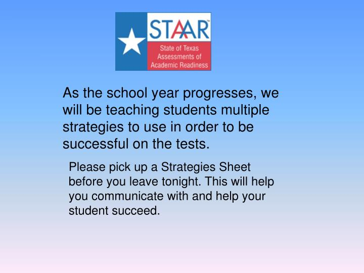 As the school year progresses, we will be teaching students multiple strategies to use in order to be successful on the tests.