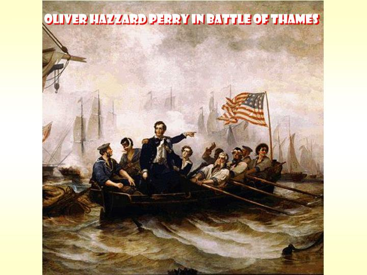 OLIVER HAZZARD PERRY IN BATTLE OF THAMES