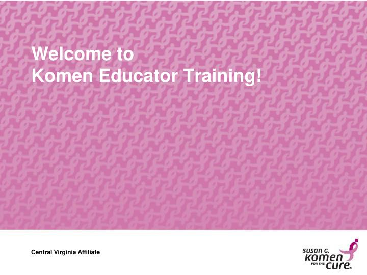 Welcome to komen educator training