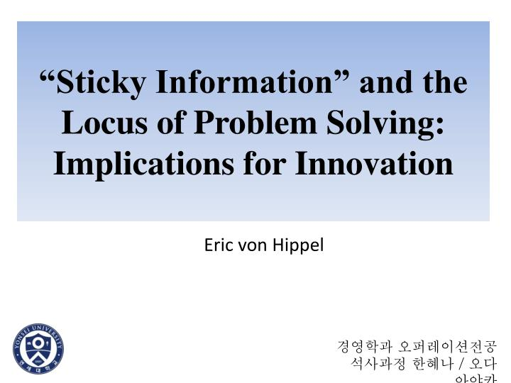 Sticky information and the locus of problem solving implications for innovation
