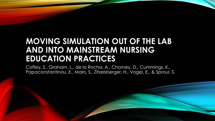 MOVING SIMULATION OUT OF THE LAB AND INTO MAINSTREAM NURSING EDUCATION PRACTICES