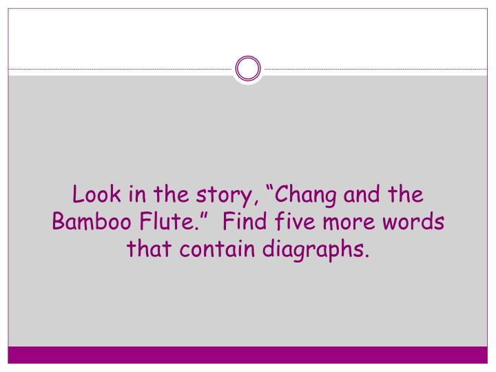 "Look in the story, ""Chang and the Bamboo Flute.""  Find"