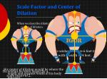 scale factor and center of dilation