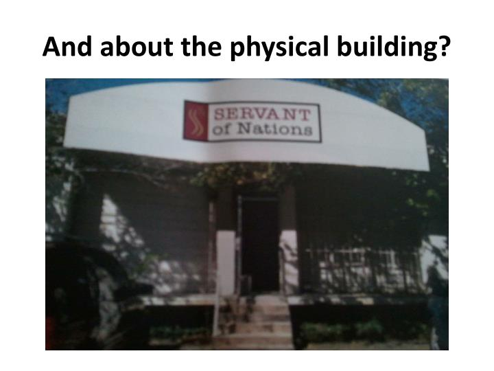 And about the physical building?