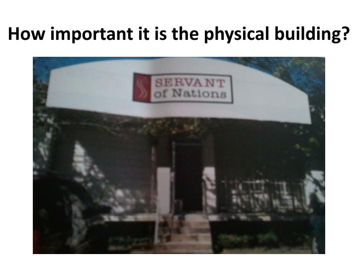 How important it is the physical building?
