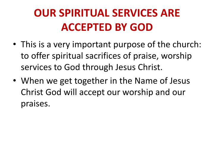 OUR SPIRITUAL SERVICES ARE ACCEPTED BY GOD