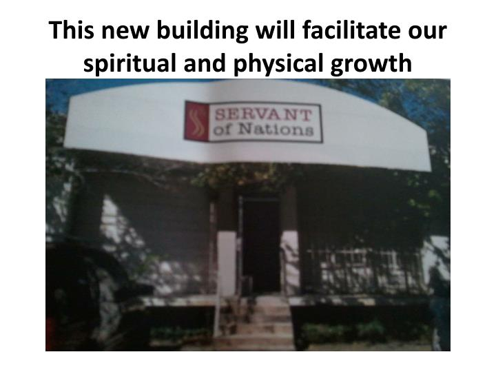 This new building will facilitate our spiritual and physical growth