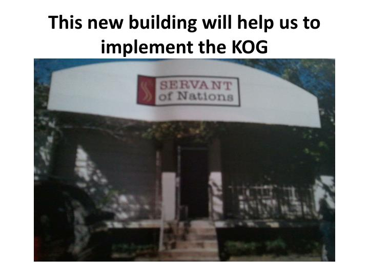 This new building will help us to implement the KOG