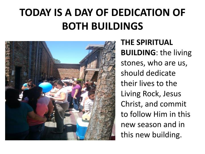 TODAY IS A DAY OF DEDICATION OF BOTH BUILDINGS