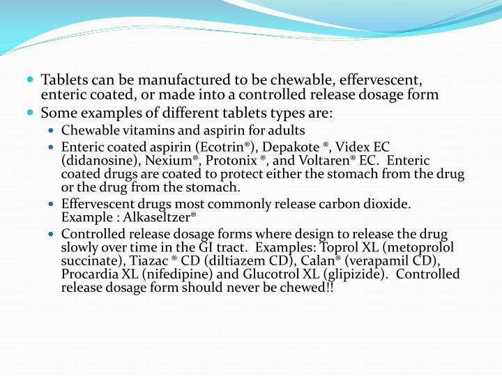 Tablets can be manufactured to be chewable, effervescent, enteric coated, or made into a controlled release dosage form