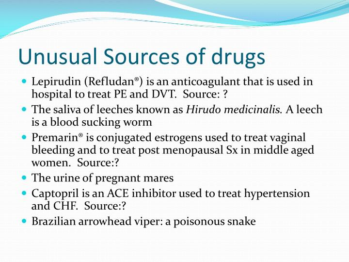 Unusual Sources of drugs