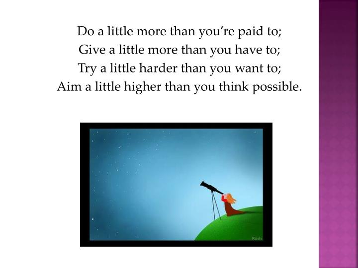 Do a little more than you're paid to;