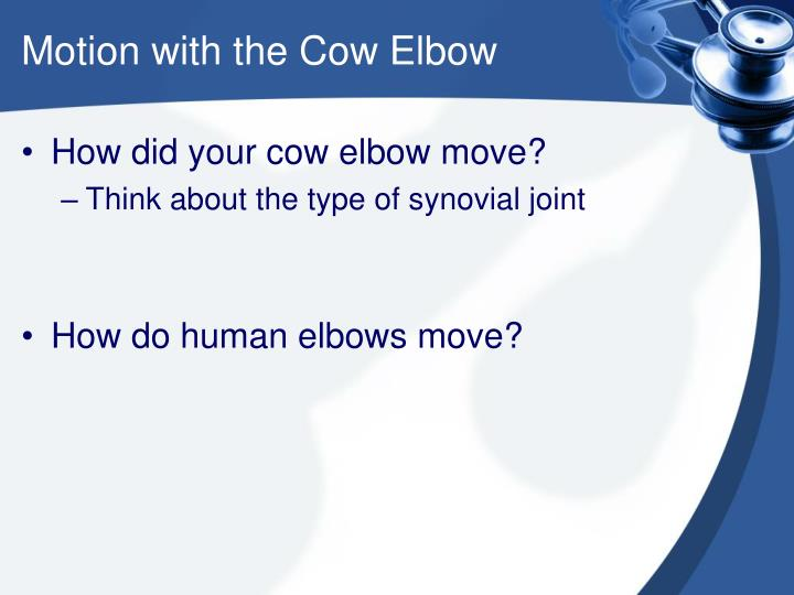 Motion with the Cow Elbow