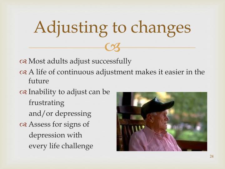 Adjusting to changes