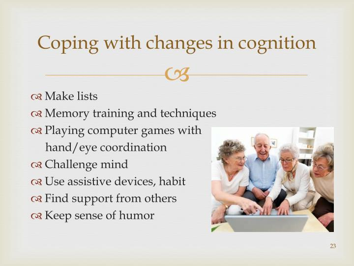 Coping with changes in cognition