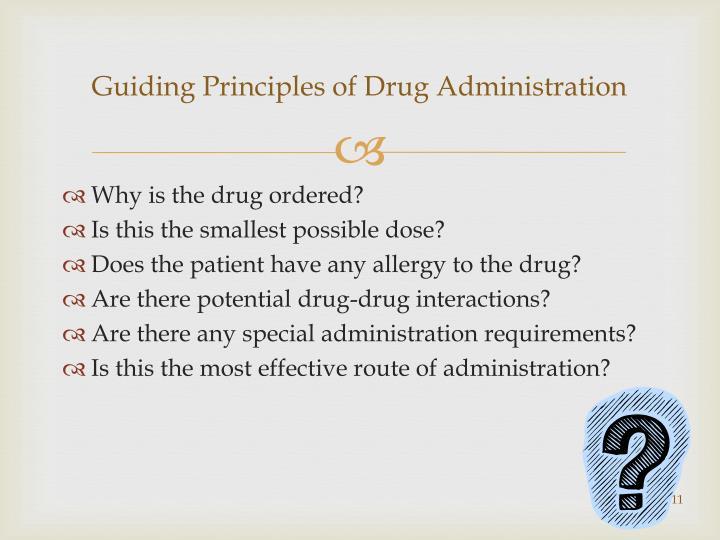 Guiding Principles of Drug Administration
