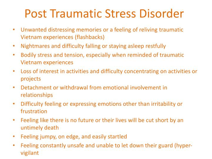 vietnam posttraumatic stress disorder essay Post traumatic stress disorder vietnam war veterans post-traumatic stress disorder in vietnam war veterans comm/156 4/14/2013 professor marsha parker ptsd is an anxiety disorder classified as a mental illness caused by exposure to terrifying or life threatening events.