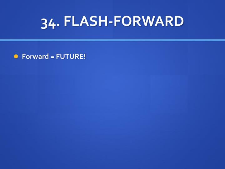 34. FLASH-FORWARD