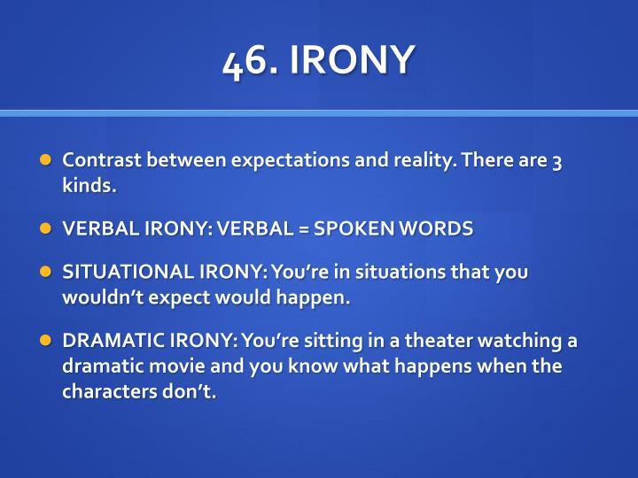46. IRONY