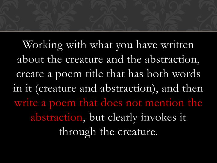 Working with what you have written about the creature and the abstraction, create a poem title that has both words in it (creature and abstraction), and then