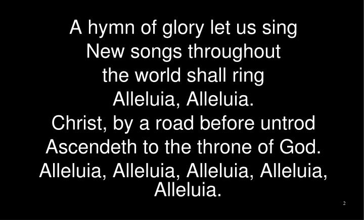 A hymn of glory let us sing