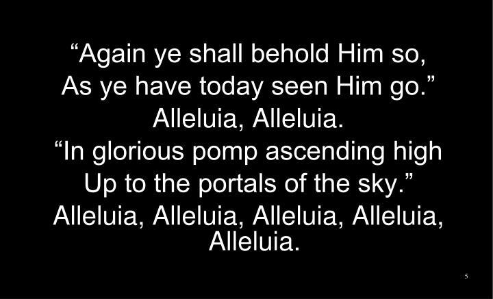 """Again ye shall behold Him so,"