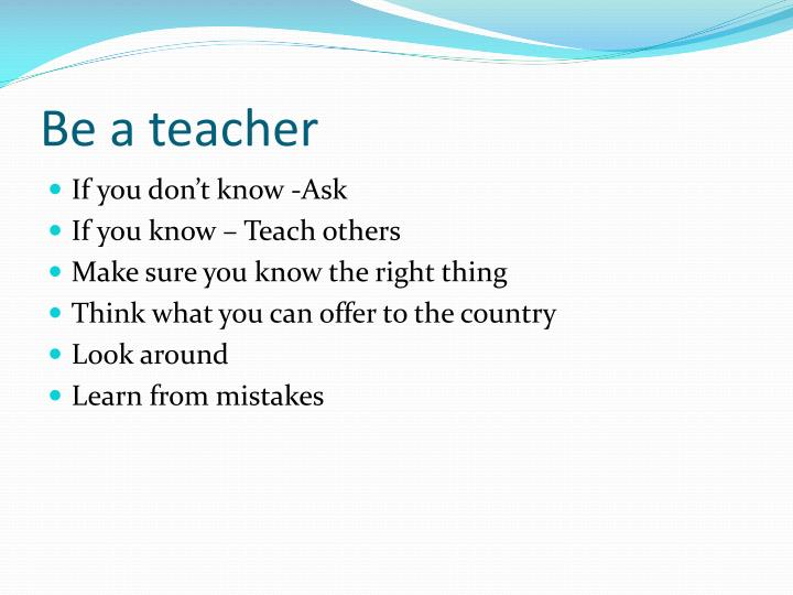 Be a teacher