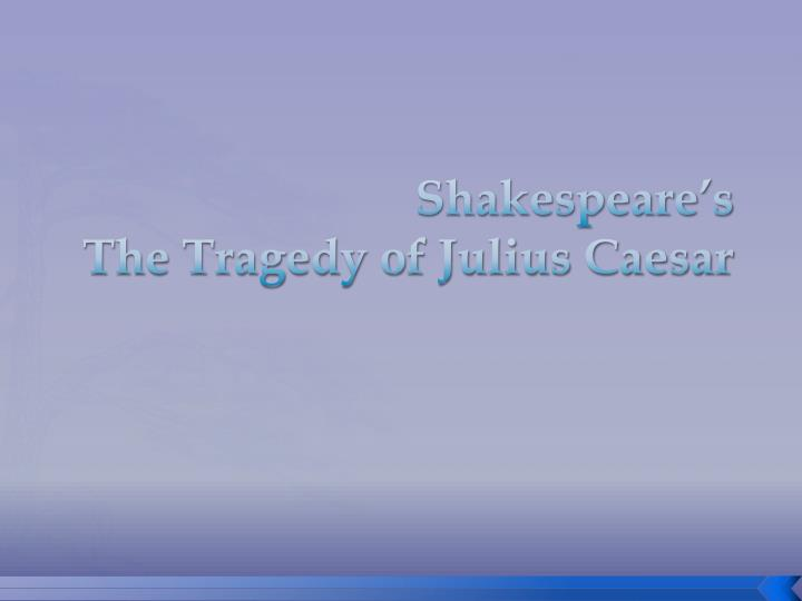 Shakespeare s the tragedy of julius caesar