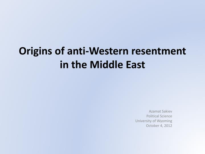 Origins of anti-Western resentment in the Middle East