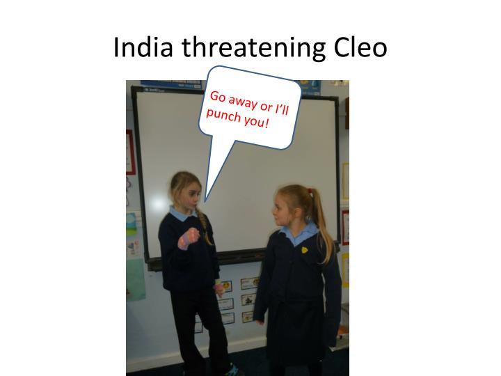 India threatening Cleo