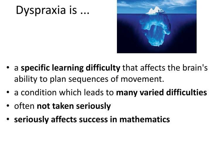 Dyspraxia is