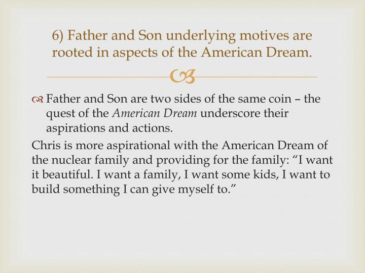 6) Father and Son underlying motives are rooted in aspects of the American Dream.